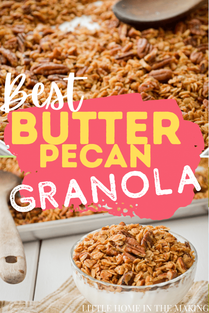The top frame is a shot of butter pecan granola. The bottom features a parfait glass with yogurt, topped wtih granola. The text in the middle reads: Best Butter Pecan Granola.