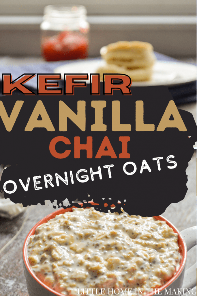 A close up image of a cup of kefir overnight oats. The text reads: Kefir Vanilla Chai Overnight Oats